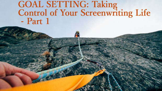 GOAL SETTING: Taking Control of Your Screenwriting Life - Part 1 by Rich Whiteside | Script Magazine #scriptchat #screenwriting
