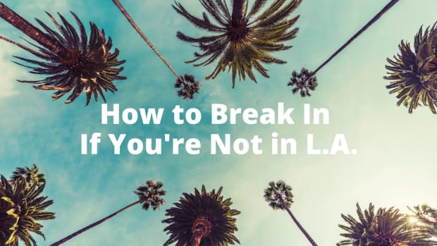 How to Break In If You're Not in L.A.