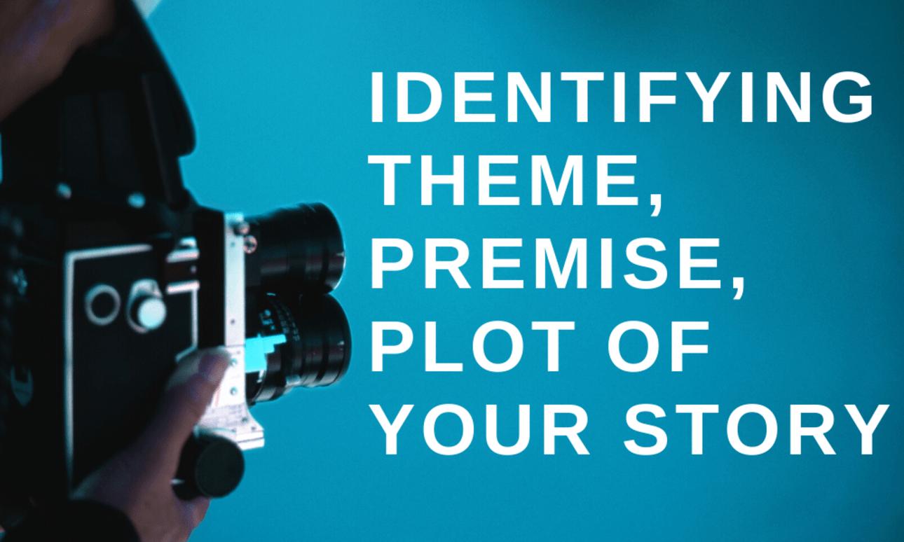 Identifying Theme, Premise, Plot of Your Story