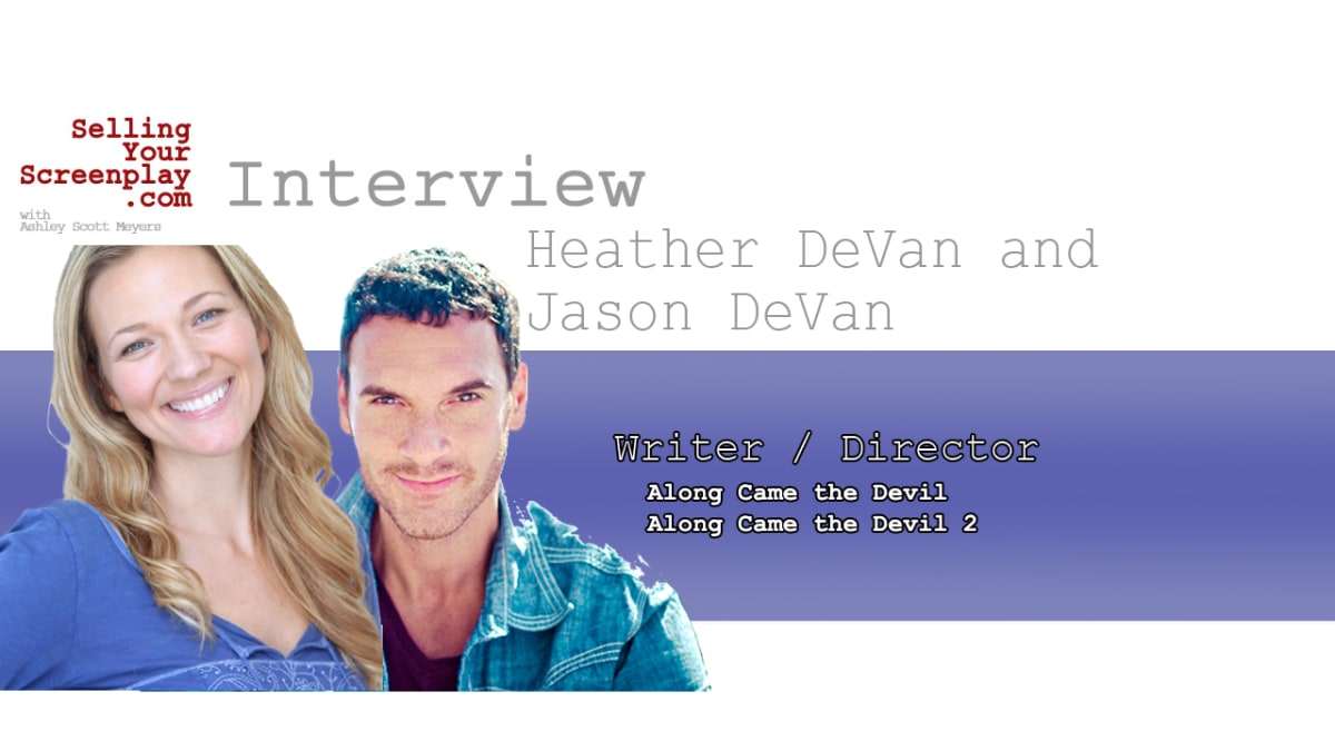 """SELLING YOUR SCREENPLAY: Writers/Director Heather DeVan and Jason DeVan Talk About The New Horror Movie """"Along Came The Devil 2"""""""