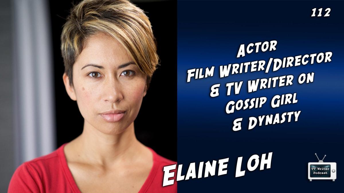 TV Writer Podcast 112 - Elaine Loh (Gossip Girl, Dynasty)