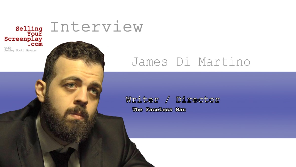 """SELLING YOUR SCREENPLAY: Filmmaker James Di Martino - Horror Movie """"The Faceless Man"""""""