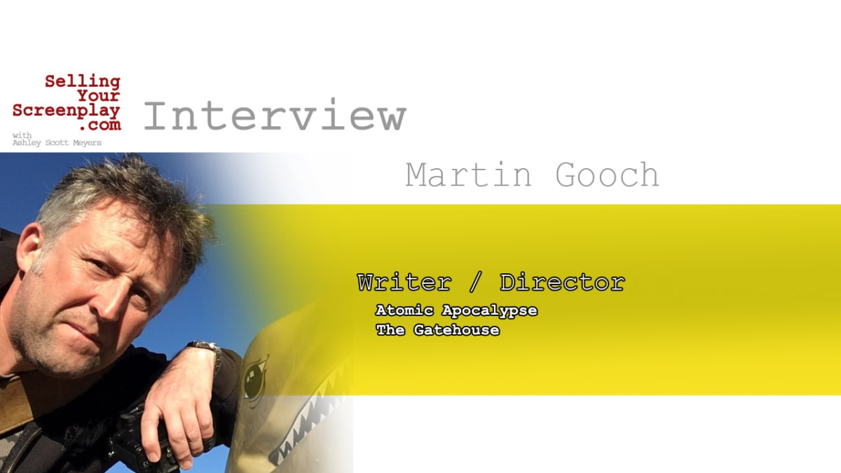 "SELLING YOUR SCREENPLAY: Martin Gooch, Filmmaker of Sci-Fi Action Movie, ""Atomic Apocalypse"""