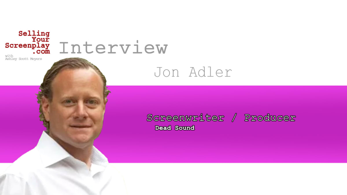"""SELLING YOUR SCREENPLAY: Jon Adler Co-Writer/Producer of """"Dead Sound"""""""