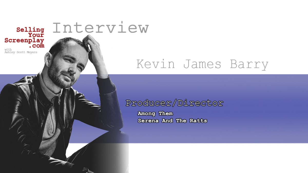 """SELLING YOUR SCREENPLAY: Kevin James Barry Director of """"Among Them"""""""