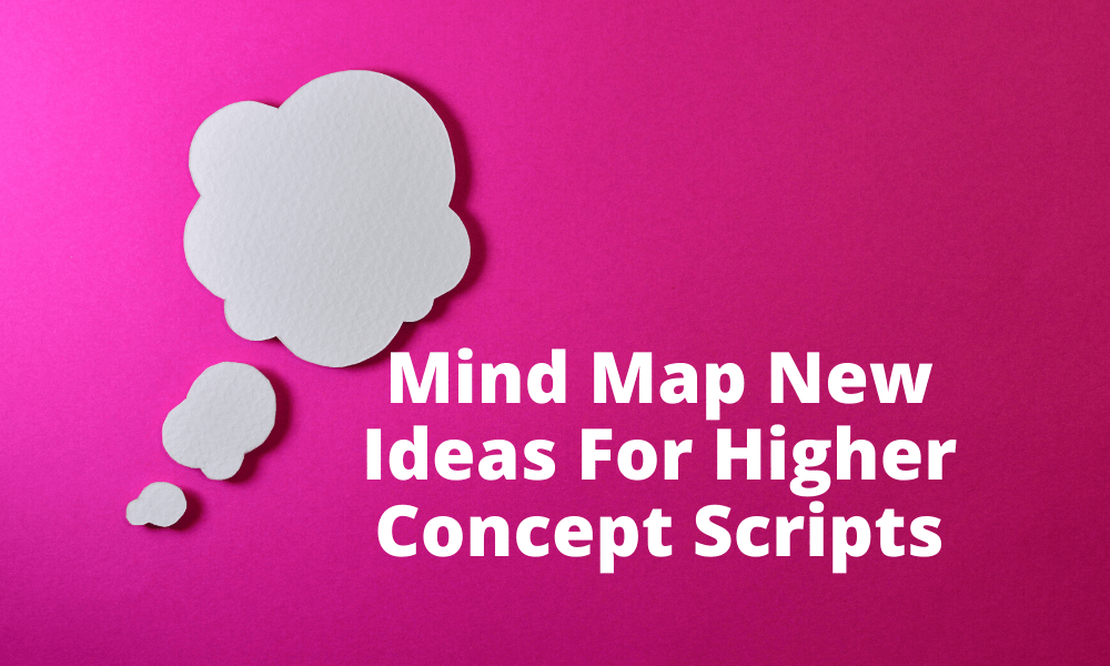 PRODUCER'S POV: Mind Map New Ideas For Higher Concept Scripts