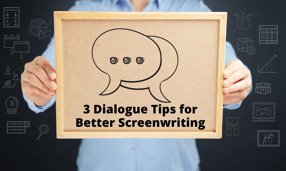 Three Dialogue Tips for Better Screenwriting