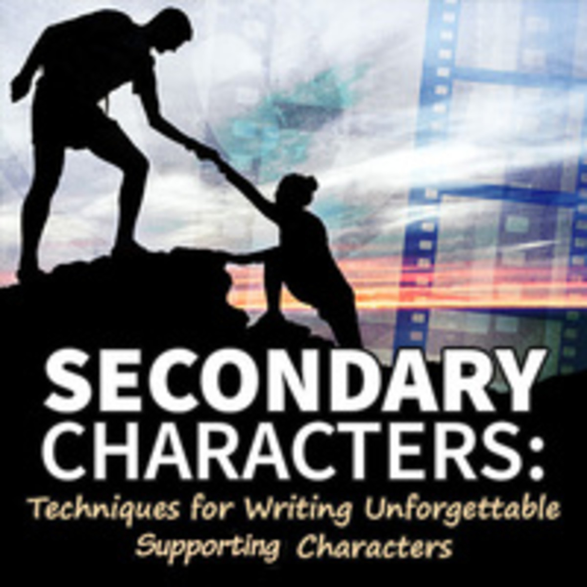 Secondary Characters: Techniques for Writing Unforgettable Supporting Characters