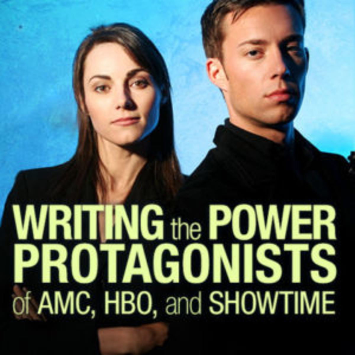 Writing the Power Protagonists of AMC, HBO, and SHOWTIME