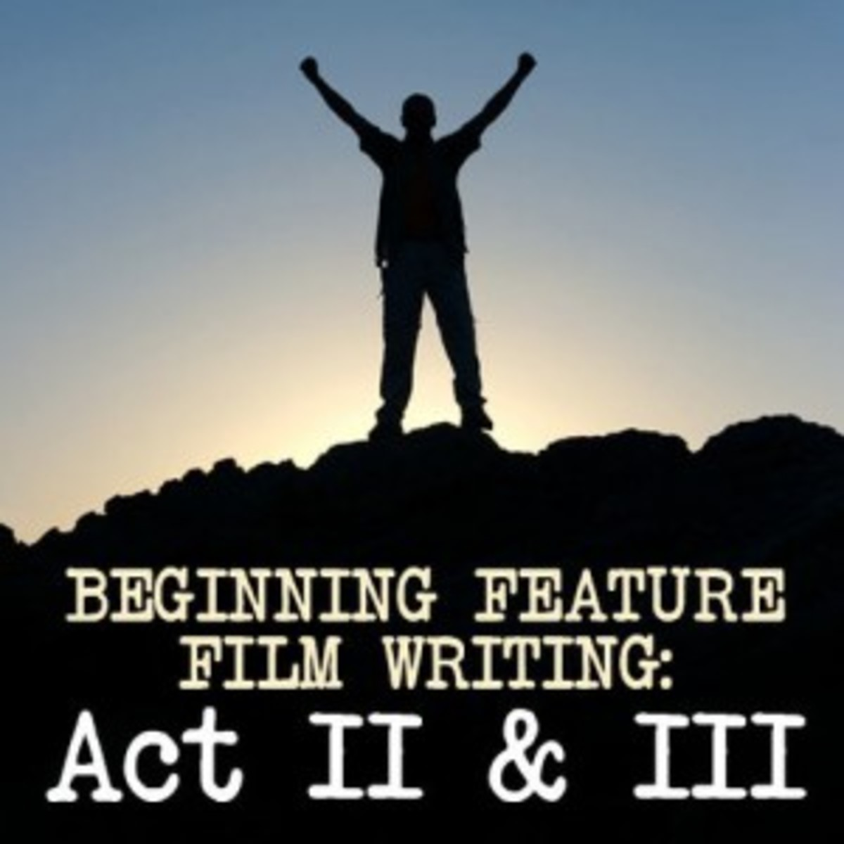 Beginning Feature Film Writing: Act II & III