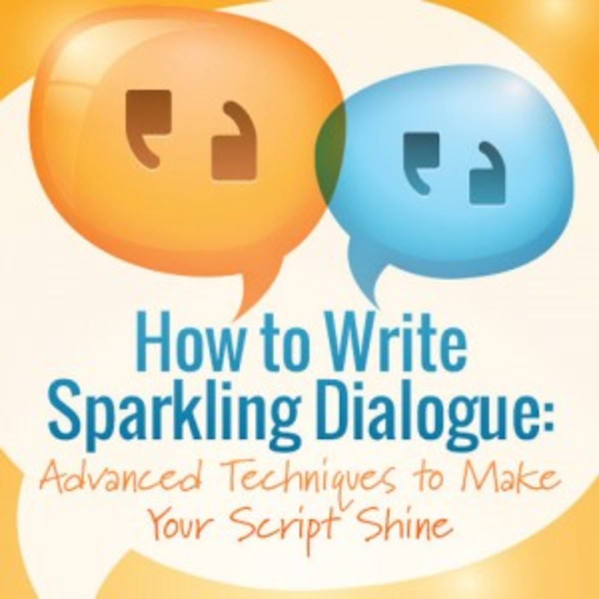How to Write Sparkling Dialogue: Advanced Techniques to Make Your Script Shine