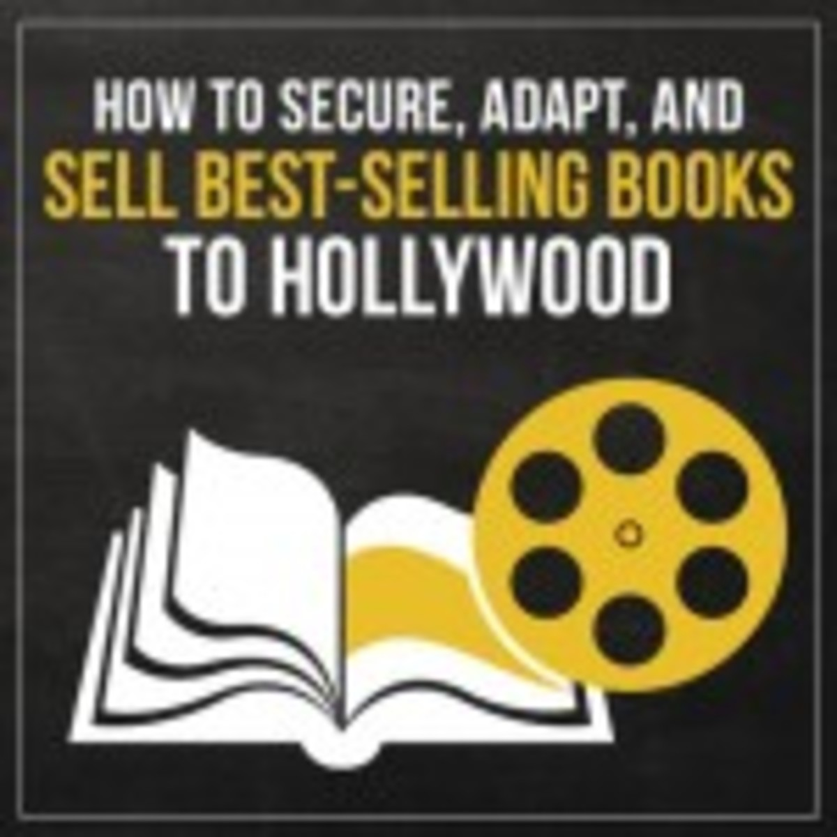 How to Secure, Adapt and Sell Best-Selling Books to Hollywood