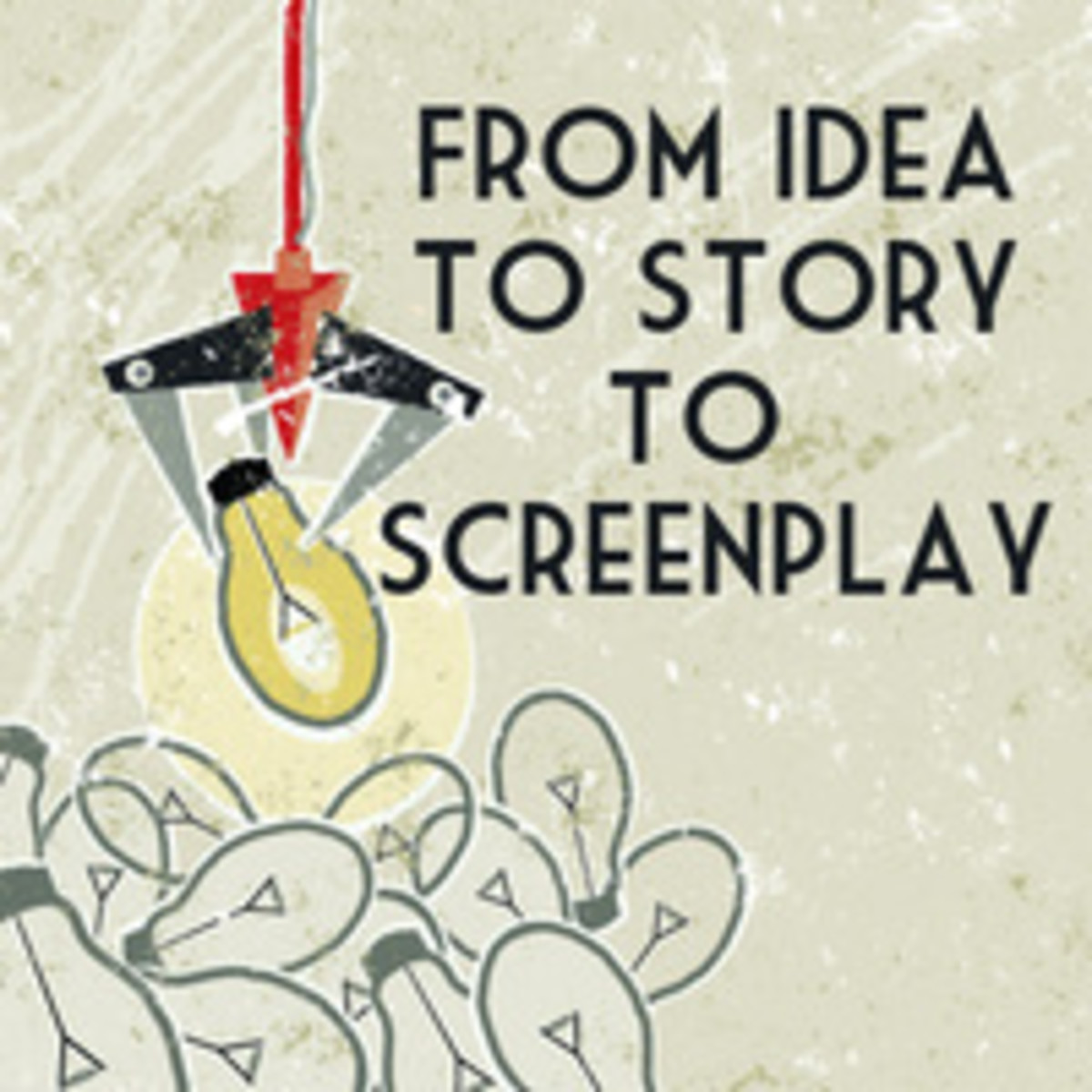 From Idea to Story to Screenplay
