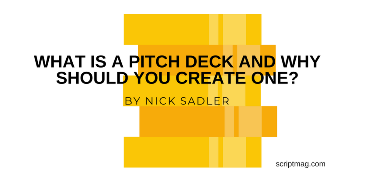 The Pitch Deck is becoming an essential tool for Film and Television Writers. Nick Sadler explains what a Pitch Deck is and why you should create one.
