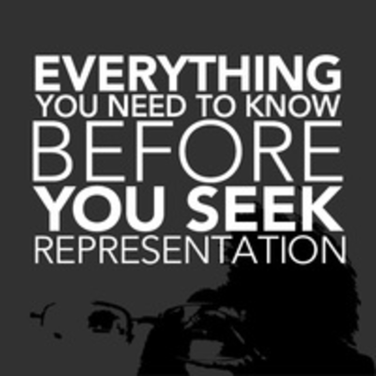 Everything You Need to Know Before You Seek Representation