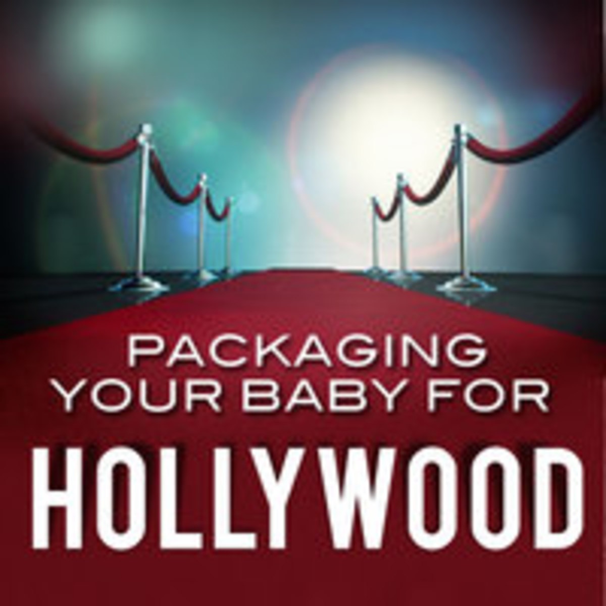 Packaging Your Baby for Hollywood