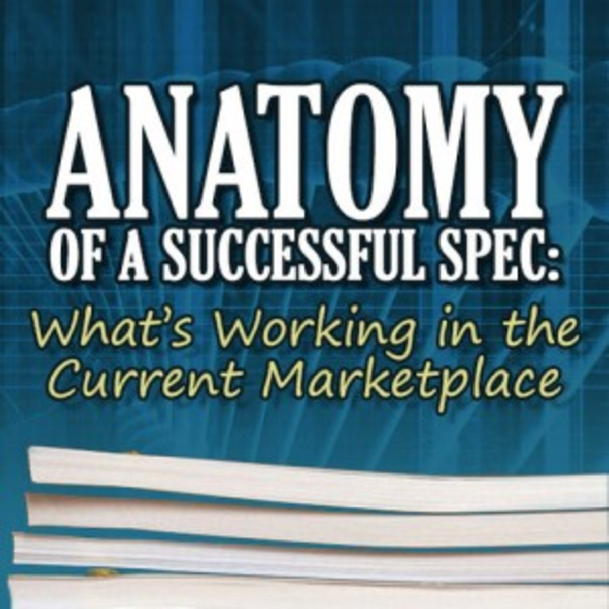 Anatomy of a Successful Spec: What's Working in the Current Marketplace
