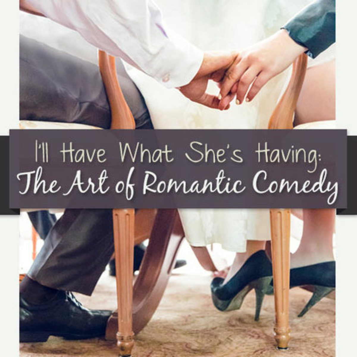 """I'll Have What She's Having"": The Art of Romantic Comedy"