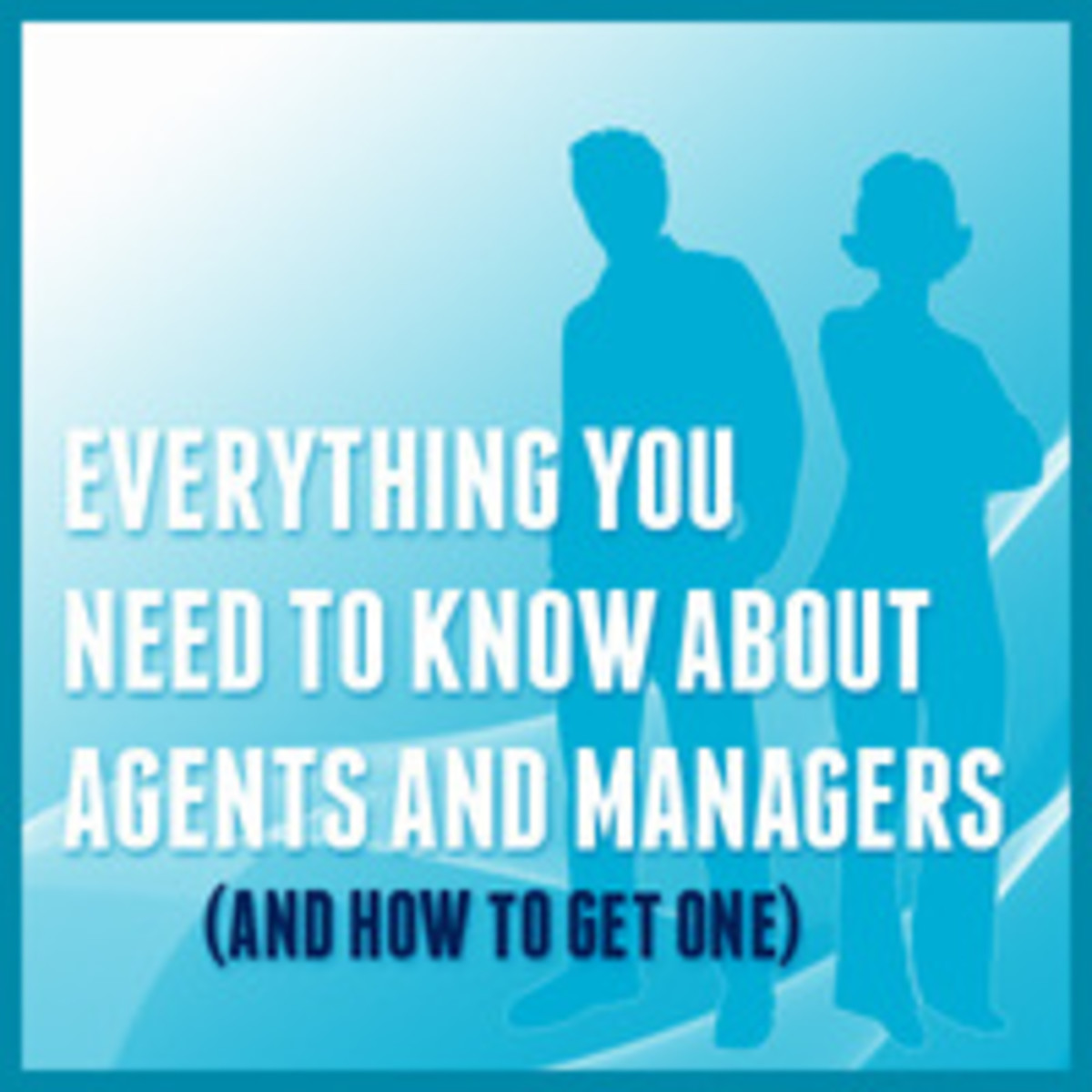 Everything You Need to Know About Agents and Managers and How to Get One