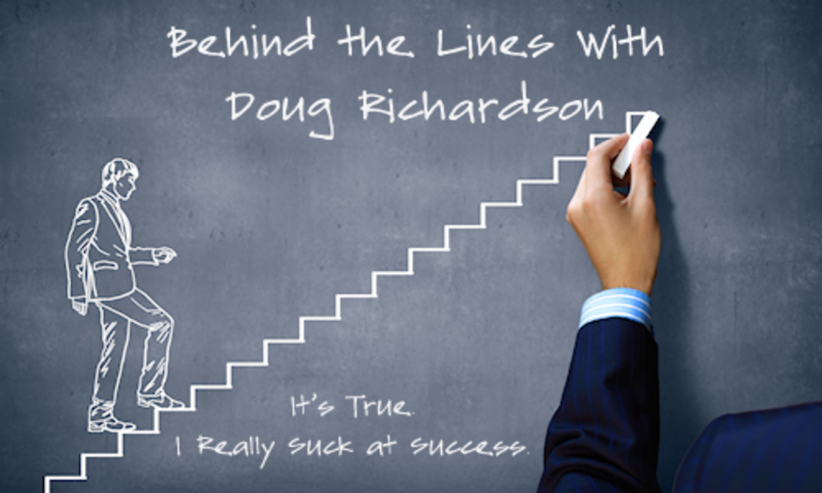 BEHIND THE LINES WITH DR: It's True. I Really Suck at Success by Doug Richardson | Script Magazine