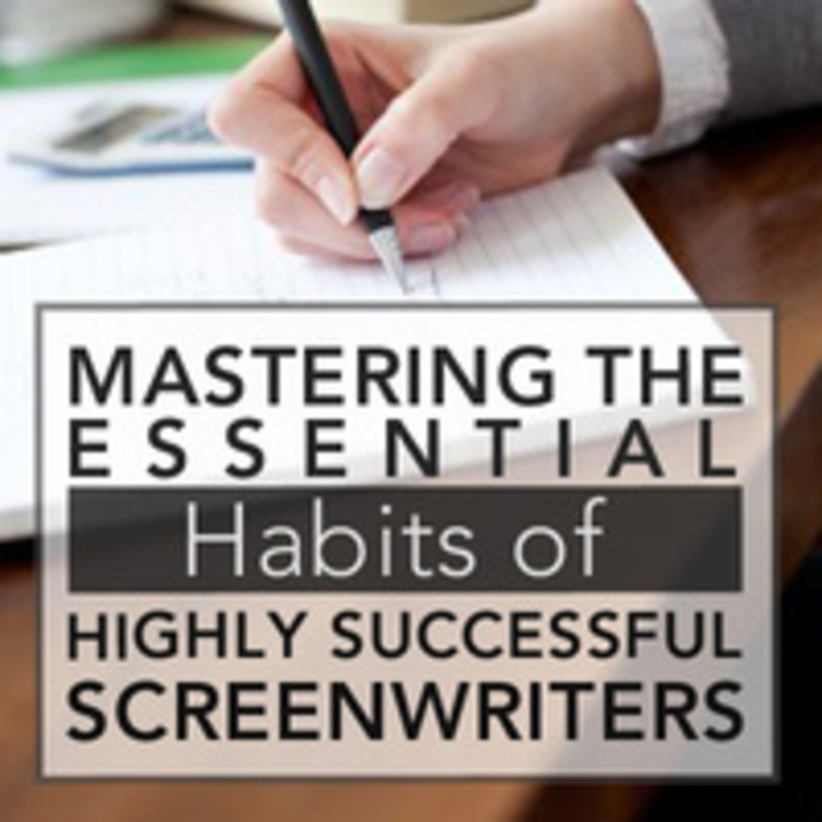 Mastering the Essential Habits of Highly Successful Screenwriters