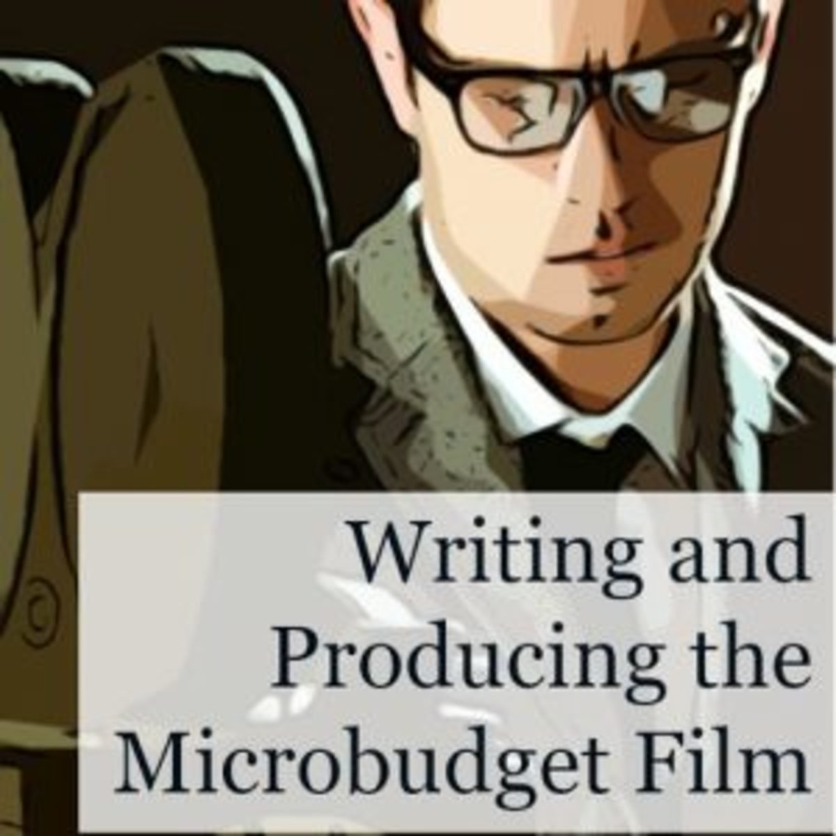 Writing and Producing the Microbudget Film