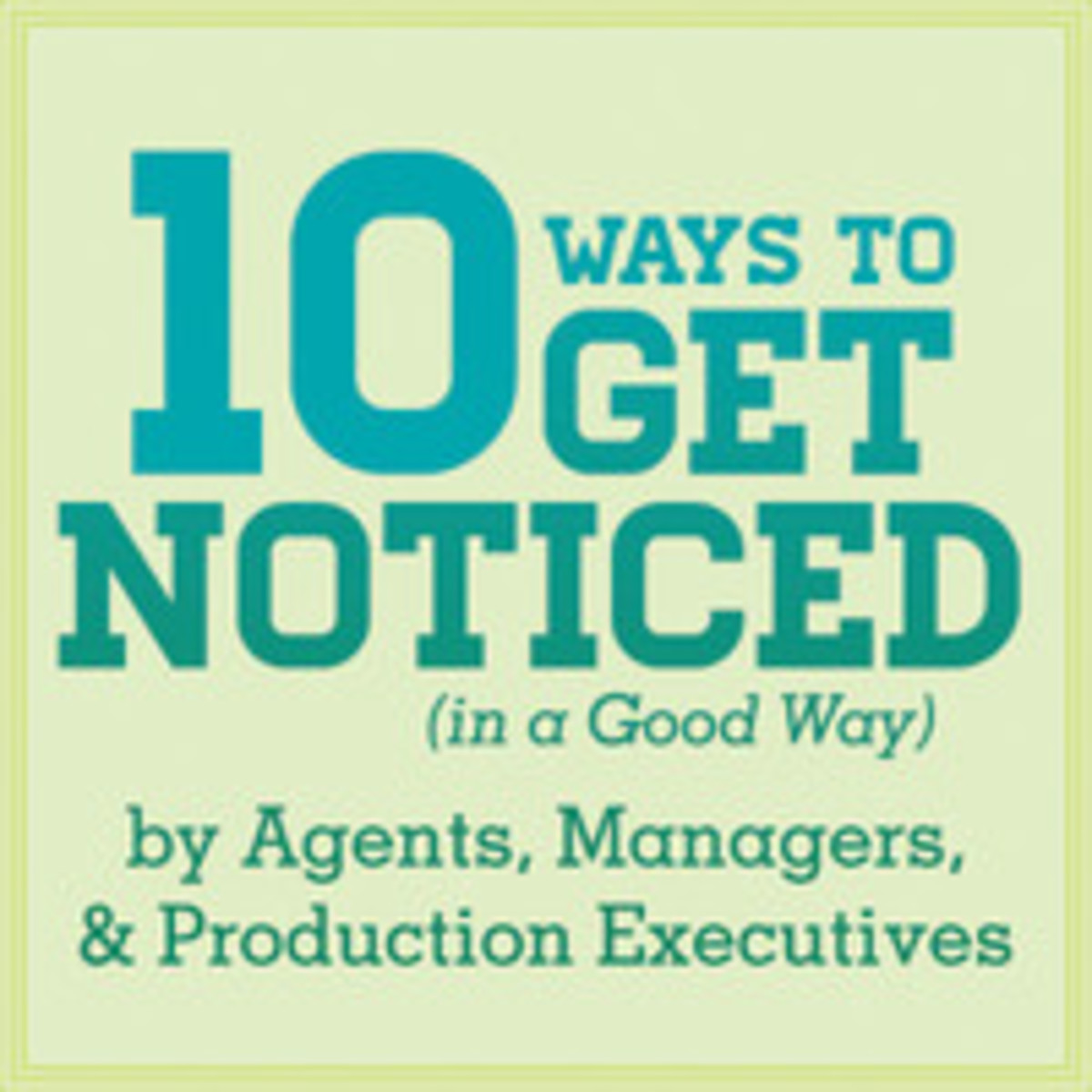 10 Ways to Get Noticed by Agents, Managers, & Production Executives