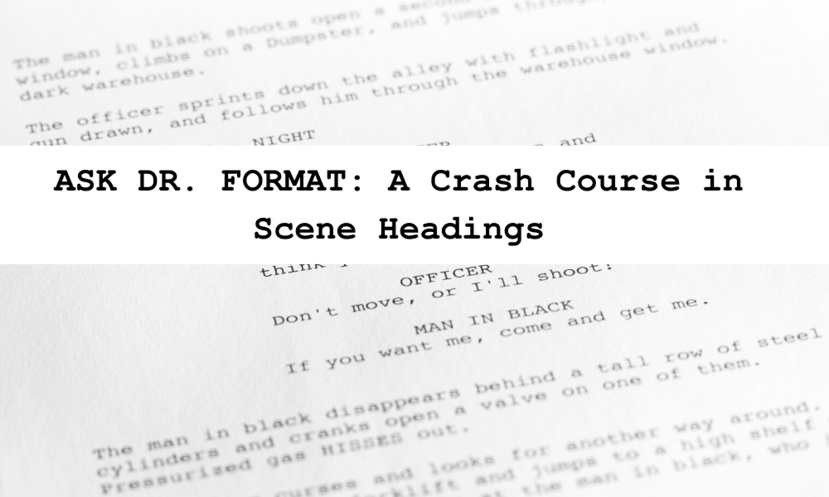 ASK DR. FORMAT_ A Crash Course in Scene Headings