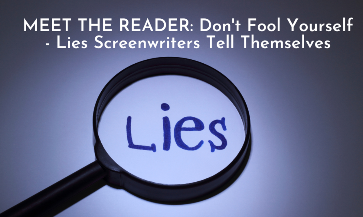 MEET THE READER_ Don't Fool Yourself - Lies Screenwriters Tell Themselves