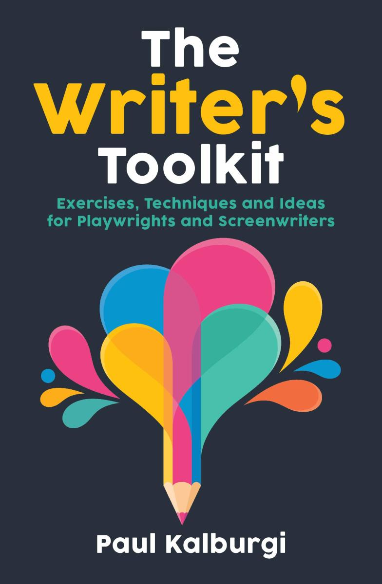 The Writer's Toolkit Exercises Techniques and Ideas for Playwrights and Screenwriters