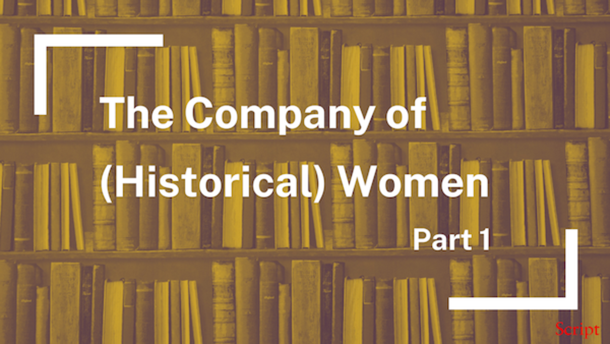 The Company of (Historical) Women, Part 1 - Script Magazine