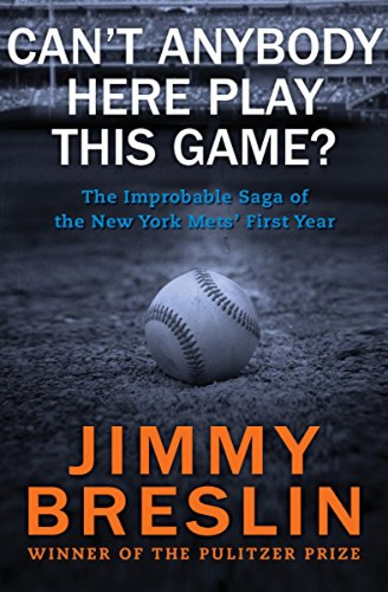 Can't Anybody Here Play This Game?- The Improbable Saga of the New York Mets' First Year