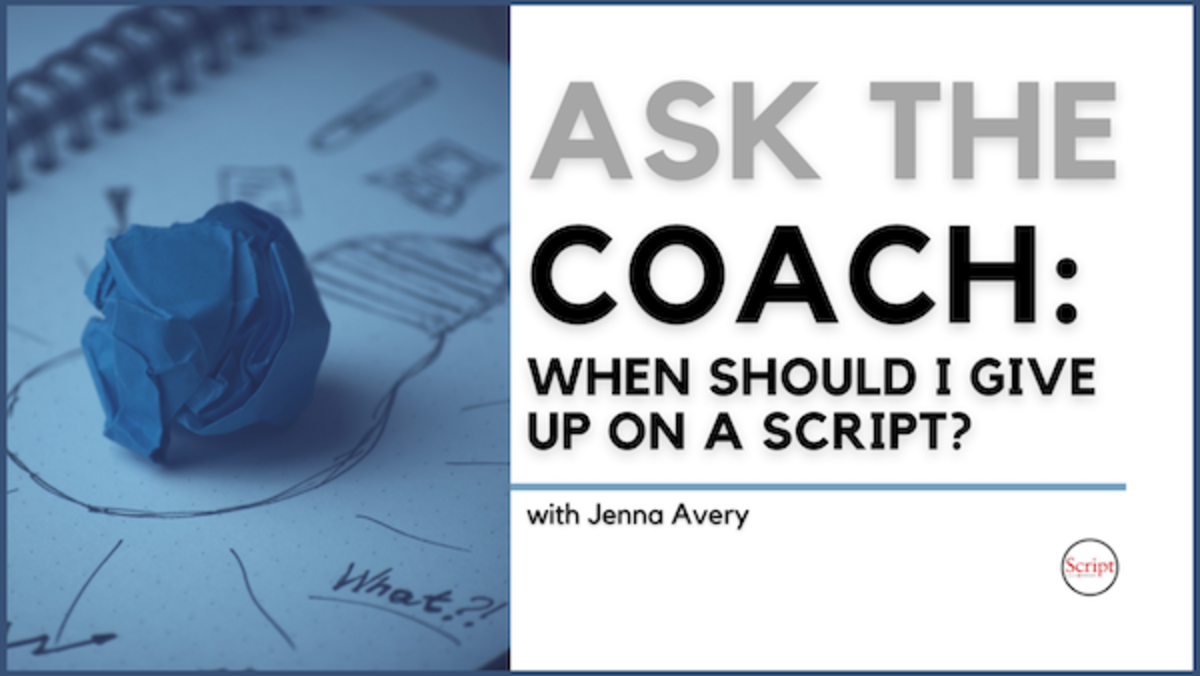 Ask the Coach: When Should I Give Up On a Script? - Script Magazine